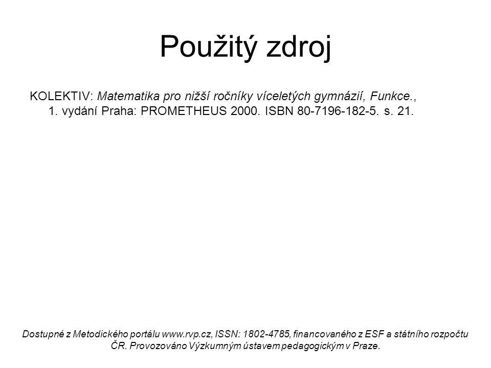 Použitý zdroj KOLEKTIV: Matematika pro nižší ročníky víceletých gymnázií, Funkce., 1. vydání Praha: PROMETHEUS 2000. ISBN 80-7196-182-5. s. 21. Dostup