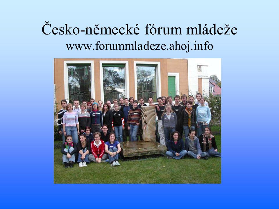 Česko-německé fórum mládeže www.forummladeze.ahoj.info