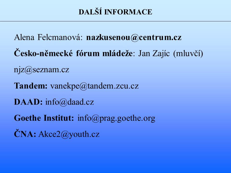 DALŠÍ INFORMACE Alena Felcmanová: nazkusenou@centrum.cz Česko-německé fórum mládeže: Jan Zajíc (mluvčí) njz@seznam.cz Tandem: vanekpe@tandem.zcu.cz DAAD: info@daad.cz Goethe Institut: info@prag.goethe.org ČNA: Akce2@youth.cz