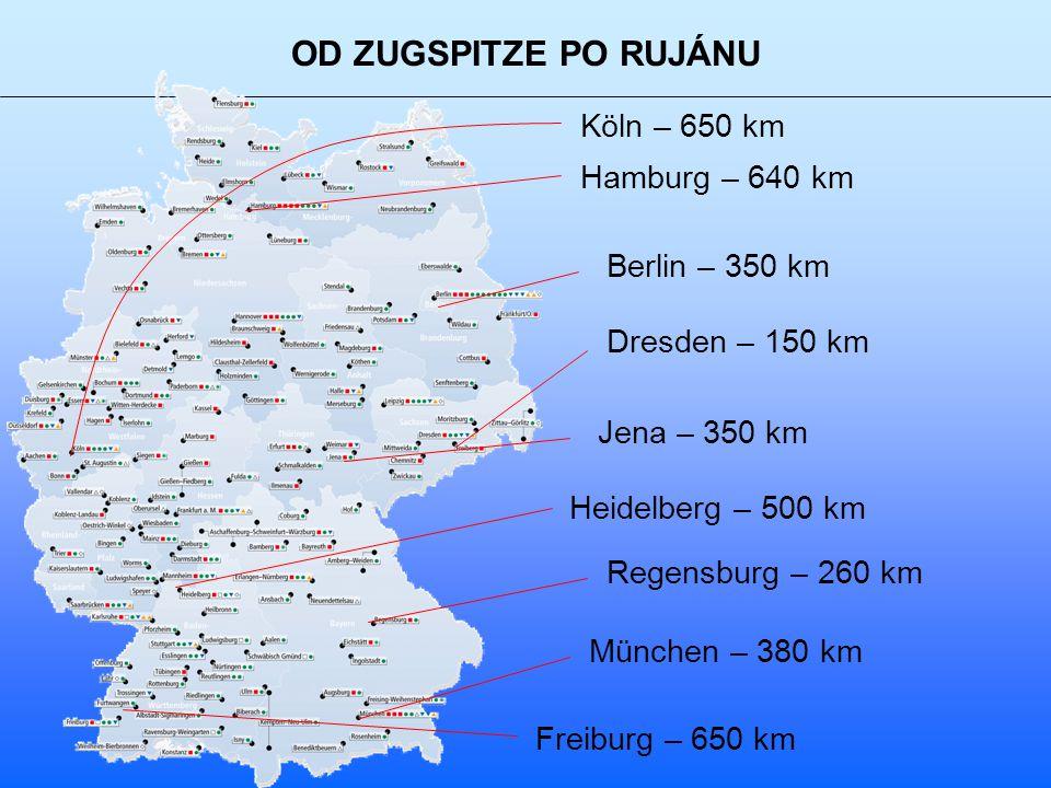 OD ZUGSPITZE PO RUJÁNU Köln – 650 km Hamburg – 640 km Berlin – 350 km Dresden – 150 km Jena – 350 km Heidelberg – 500 km Regensburg – 260 km München – 380 km Freiburg – 650 km