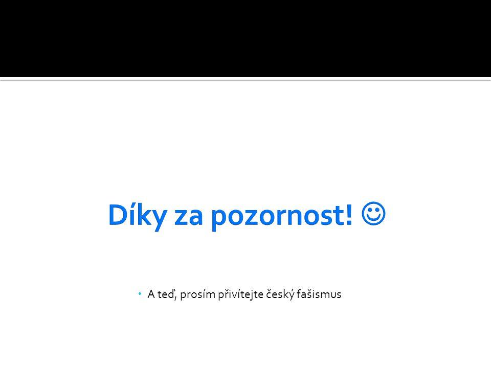  A teď, prosím přivítejte český fašismus