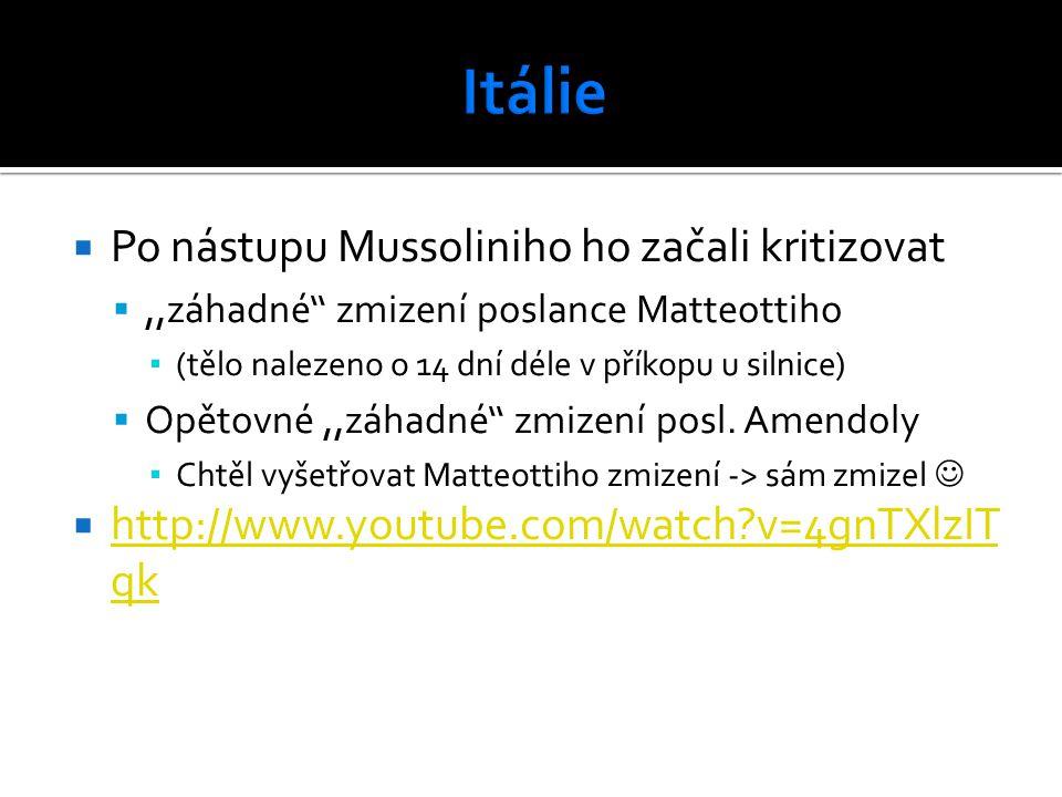  Po nástupu Mussoliniho ho začali kritizovat ,,záhadné'' zmizení poslance Matteottiho ▪ (tělo nalezeno o 14 dní déle v příkopu u silnice)  Opětovné