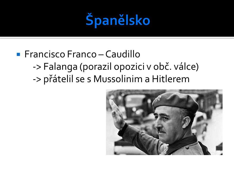  Francisco Franco – Caudillo -> Falanga (porazil opozici v obč. válce) -> přátelil se s Mussolinim a Hitlerem