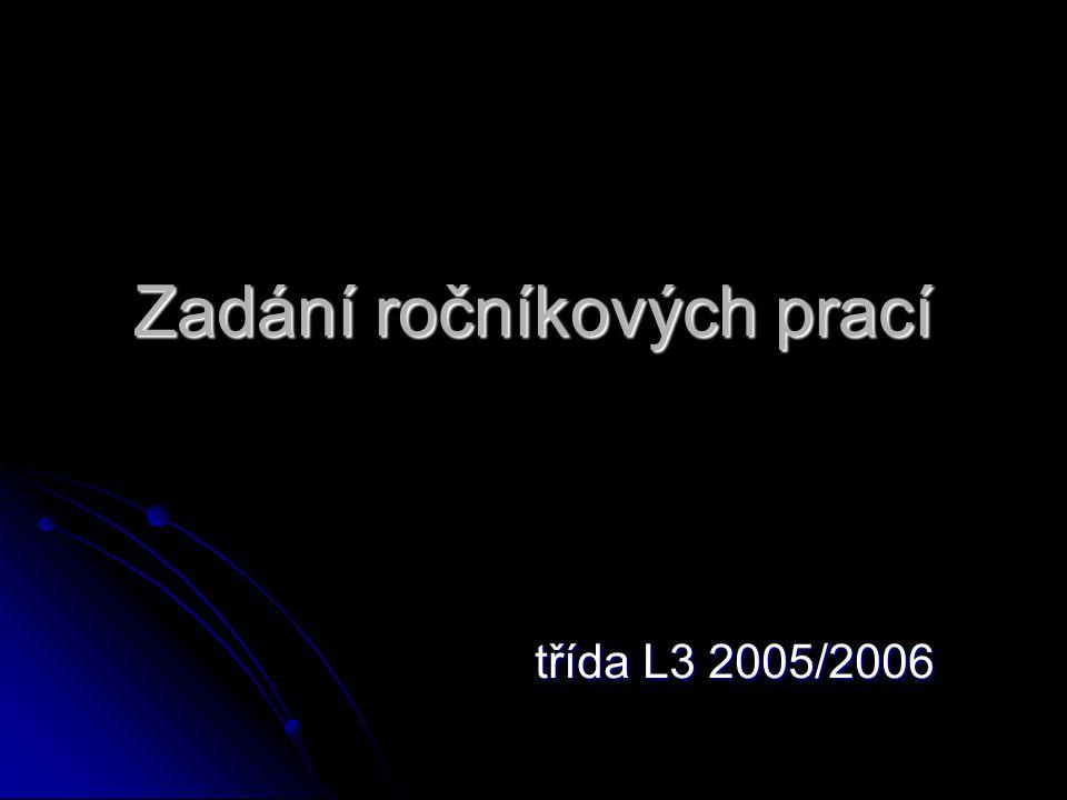 Zadání ročníkových prací třída L3 2005/2006