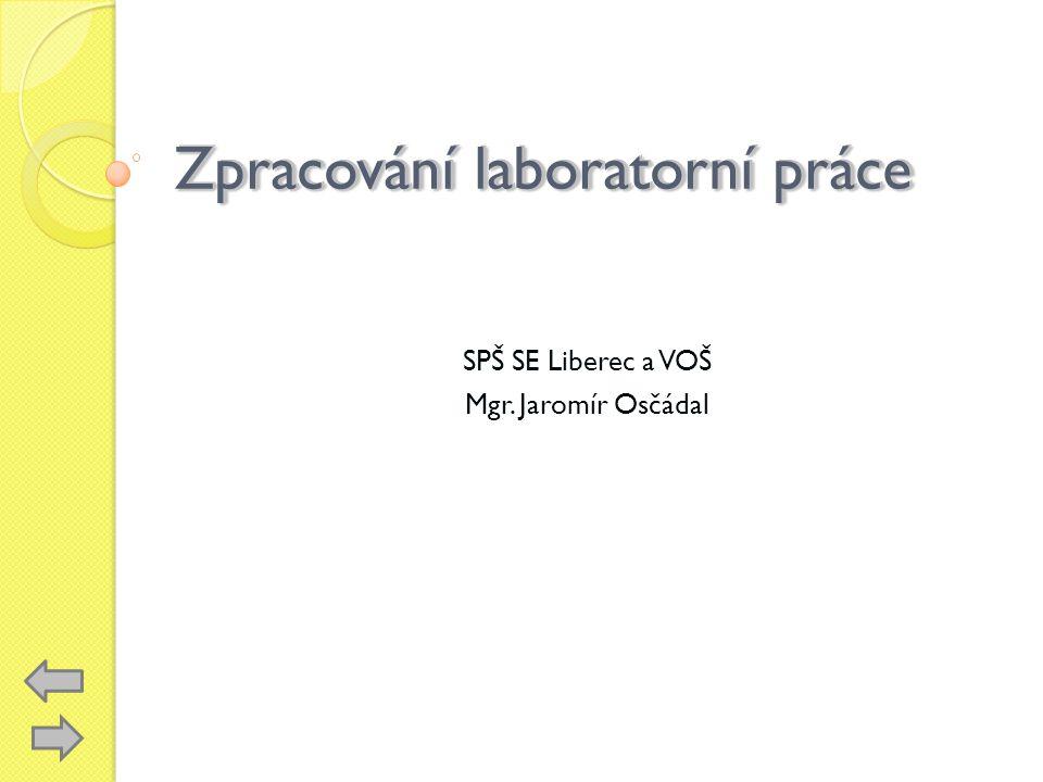 Zpracování laboratorní práce SPŠ SE Liberec a VOŠ Mgr. Jaromír Osčádal