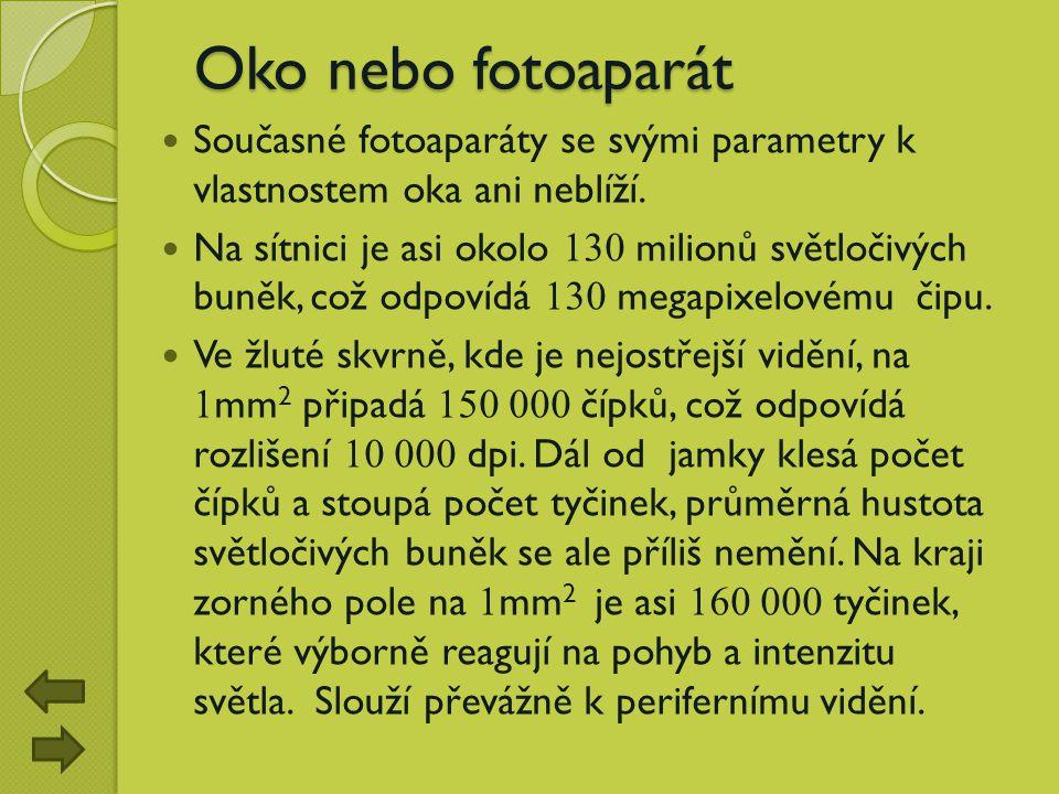 Oko nebo fotoaparát Oko nebo fotoaparát Současné fotoaparáty se svými parametry k vlastnostem oka ani neblíží. Na sítnici je asi okolo 130 milionů svě
