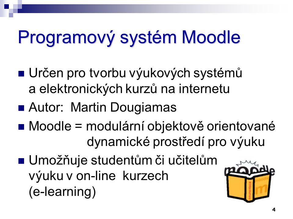 4 Programový systém Moodle Určen pro tvorbu výukových systémů a elektronických kurzů na internetu Autor: Martin Dougiamas Moodle = modulární objektově