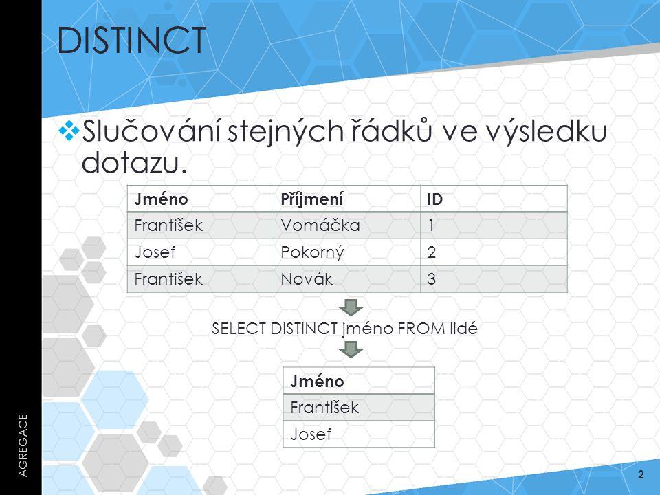 DISTINCT  Slučování stejných řádků ve výsledku dotazu.