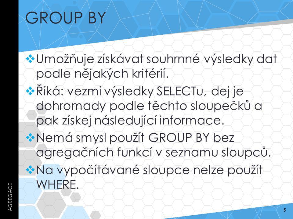 GROUP BY  Umožňuje získávat souhrnné výsledky dat podle nějakých kritérií.
