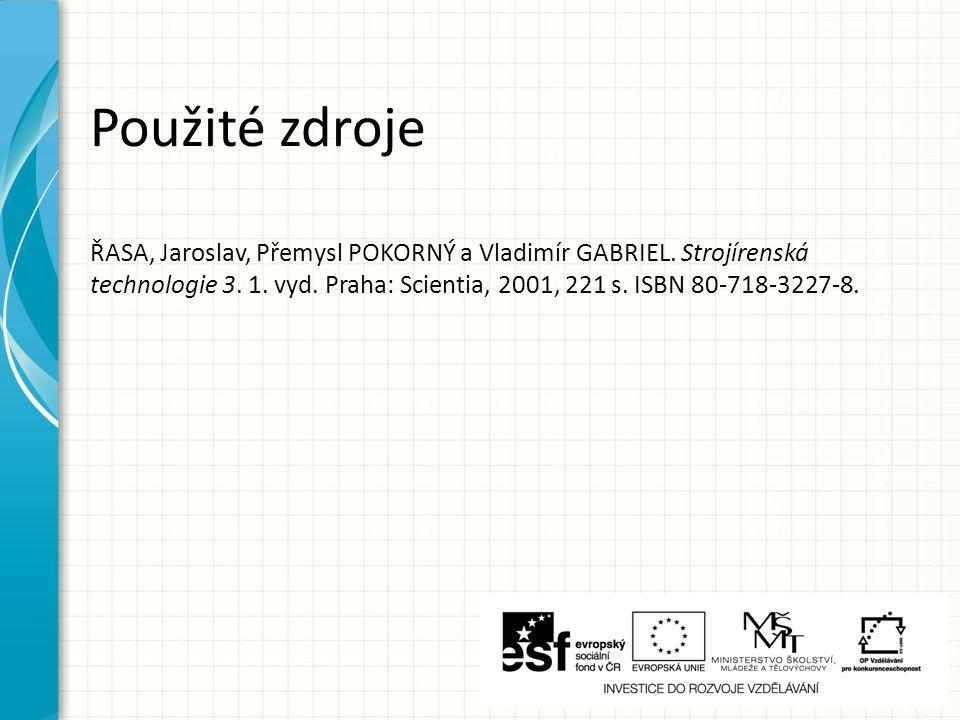 ŘASA, Jaroslav, Přemysl POKORNÝ a Vladimír GABRIEL. Strojírenská technologie 3. 1. vyd. Praha: Scientia, 2001, 221 s. ISBN 80-718-3227-8. Použité zdro
