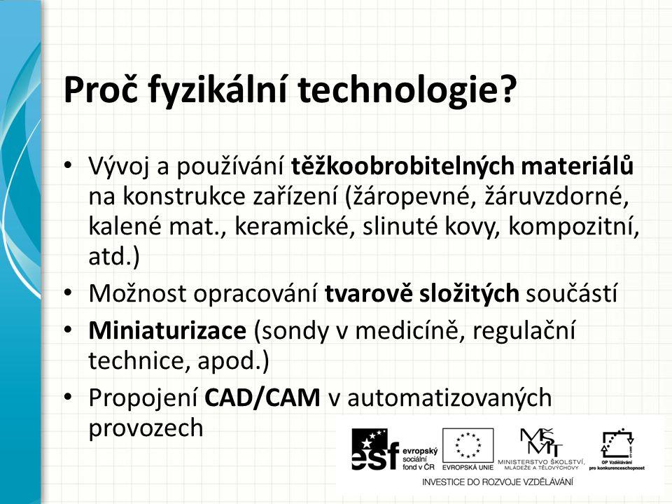 Proč fyzikální technologie? Vývoj a používání těžkoobrobitelných materiálů na konstrukce zařízení (žáropevné, žáruvzdorné, kalené mat., keramické, sli