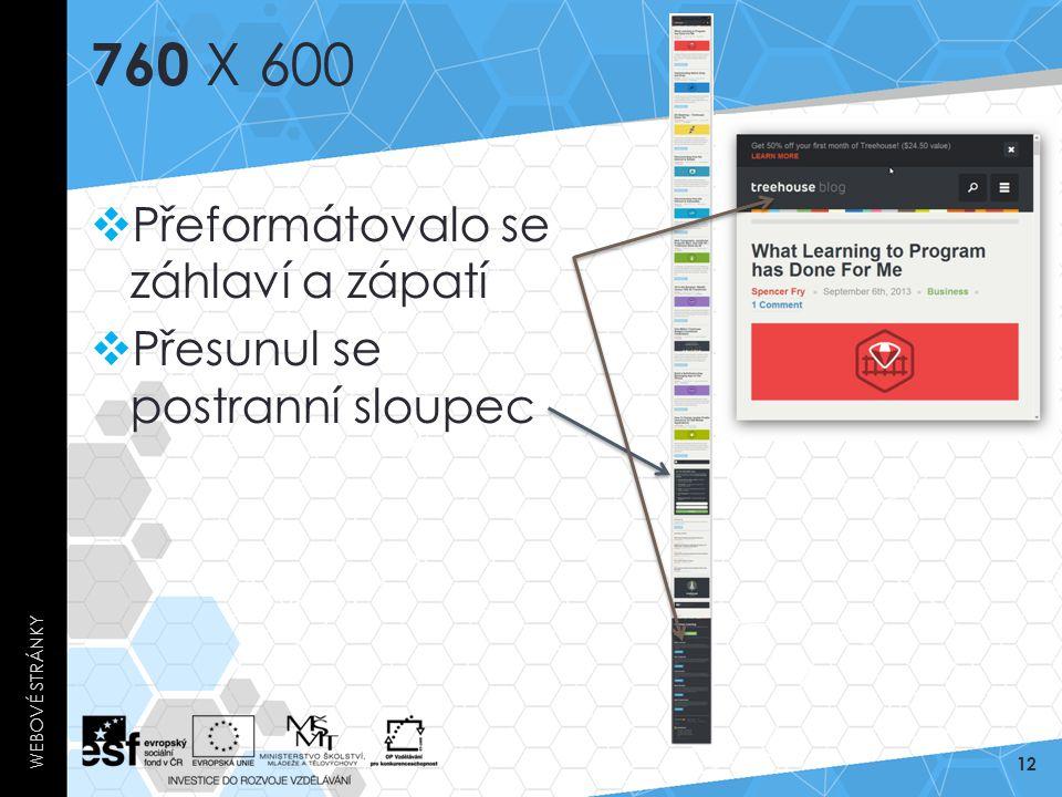 760 X 600  Přeformátovalo se záhlaví a zápatí  Přesunul se postranní sloupec WEBOVÉ STRÁNKY 12