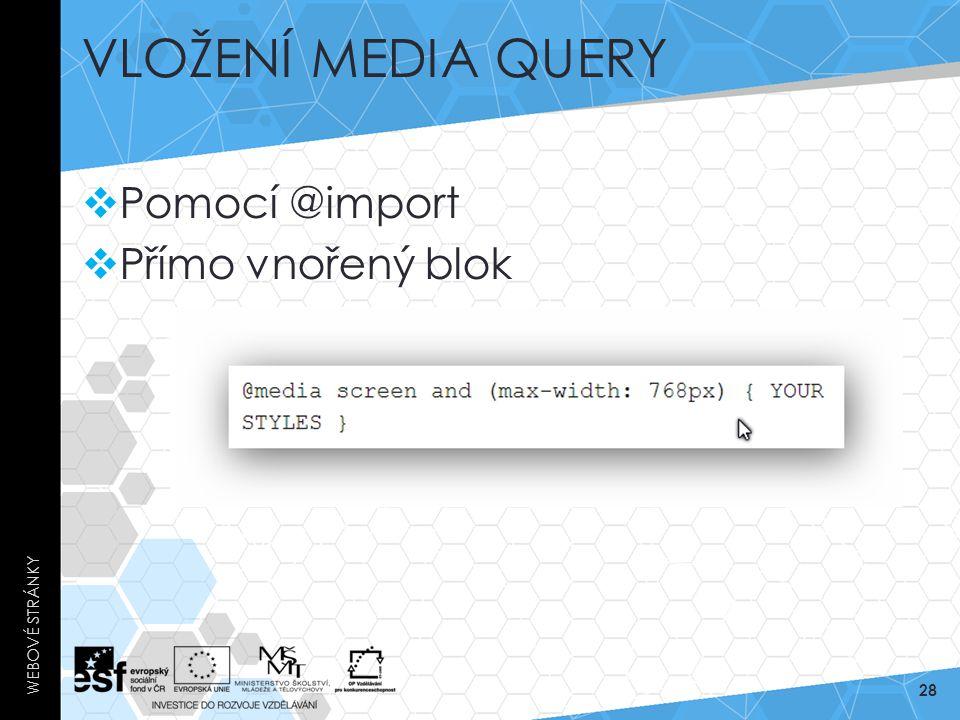 VLOŽENÍ MEDIA QUERY  Pomocí @import  Přímo vnořený blok WEBOVÉ STRÁNKY 28