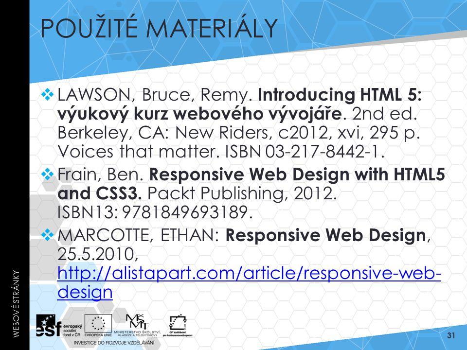 POUŽITÉ MATERIÁLY  LAWSON, Bruce, Remy. Introducing HTML 5: výukový kurz webového vývojáře. 2nd ed. Berkeley, CA: New Riders, c2012, xvi, 295 p. Voic