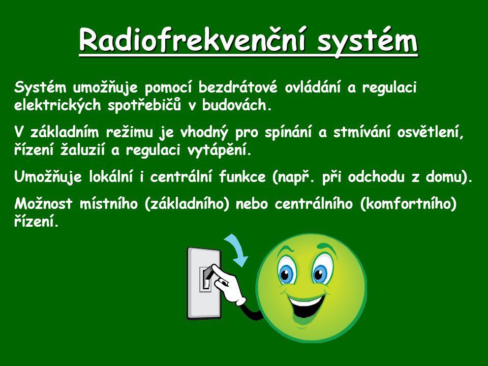 Radiofrekvenční systém Systém umožňuje pomocí bezdrátové ovládání a regulaci elektrických spotřebičů v budovách. V základním režimu je vhodný pro spín