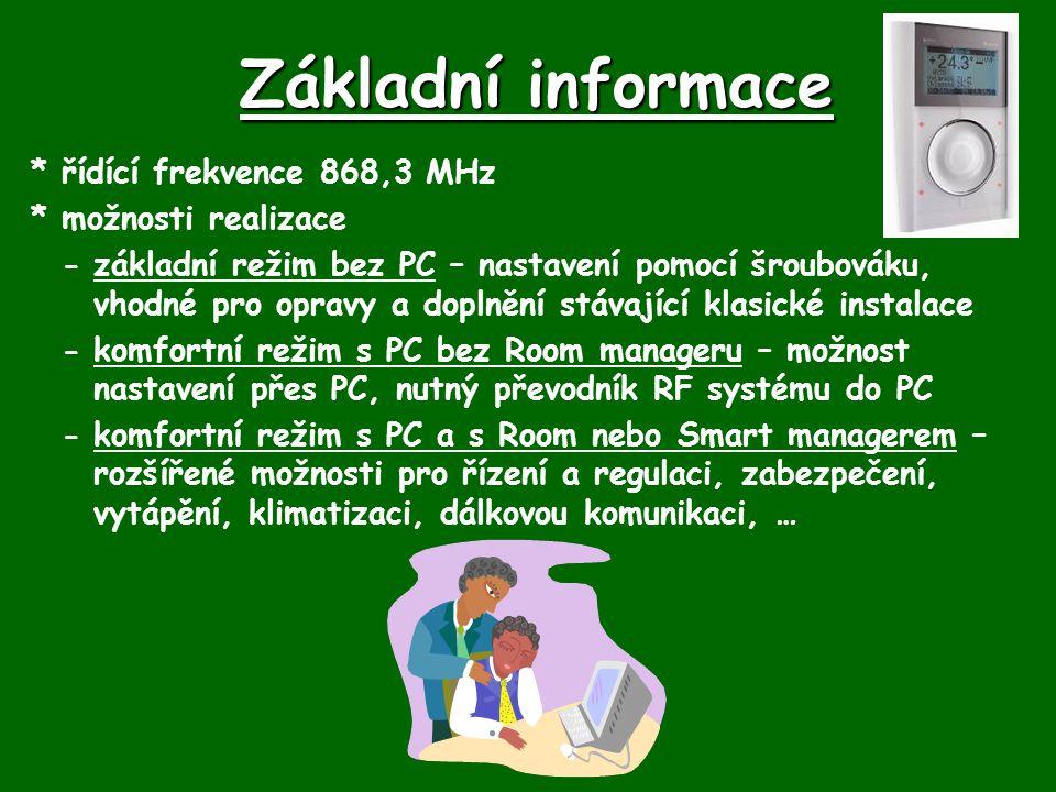 Základní informace *řídící frekvence 868,3 MHz *možnosti realizace -základní režim bez PC – nastavení pomocí šroubováku, vhodné pro opravy a doplnění