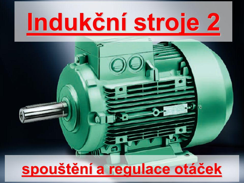 spouštění a regulace otáček Indukční stroje 2