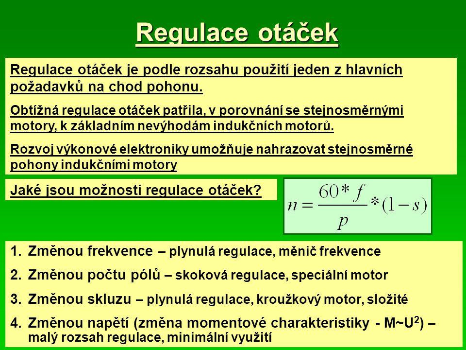 Regulace otáček Regulace otáček je podle rozsahu použití jeden z hlavních požadavků na chod pohonu. Obtížná regulace otáček patřila, v porovnání se st