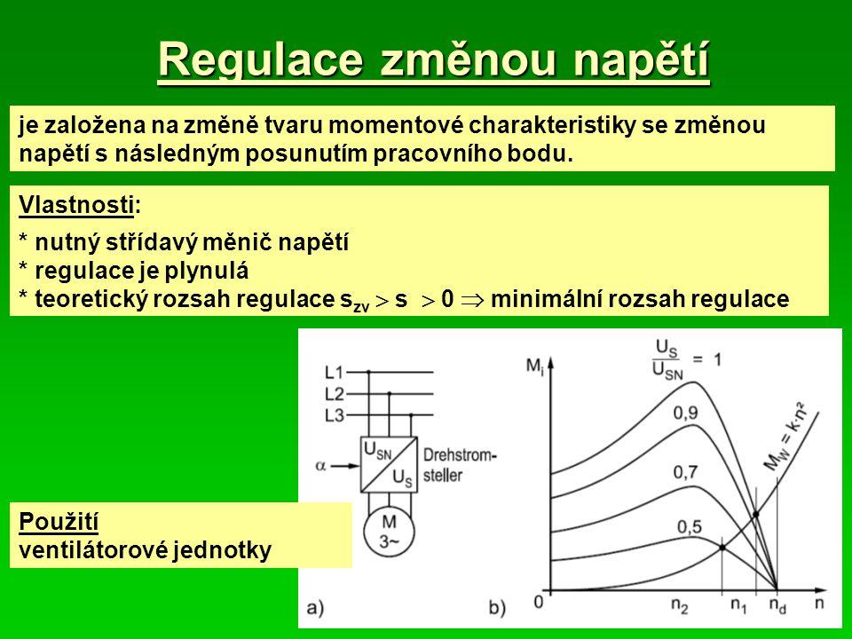 Regulace změnou napětí je založena na změně tvaru momentové charakteristiky se změnou napětí s následným posunutím pracovního bodu. Vlastnosti: *nutný