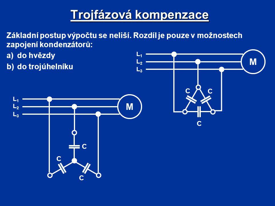 Trojfázová kompenzace Základní postup výpočtu se neliší. Rozdíl je pouze v možnostech zapojení kondenzátorů: a)do hvězdy b)do trojúhelníku C C C M L3L