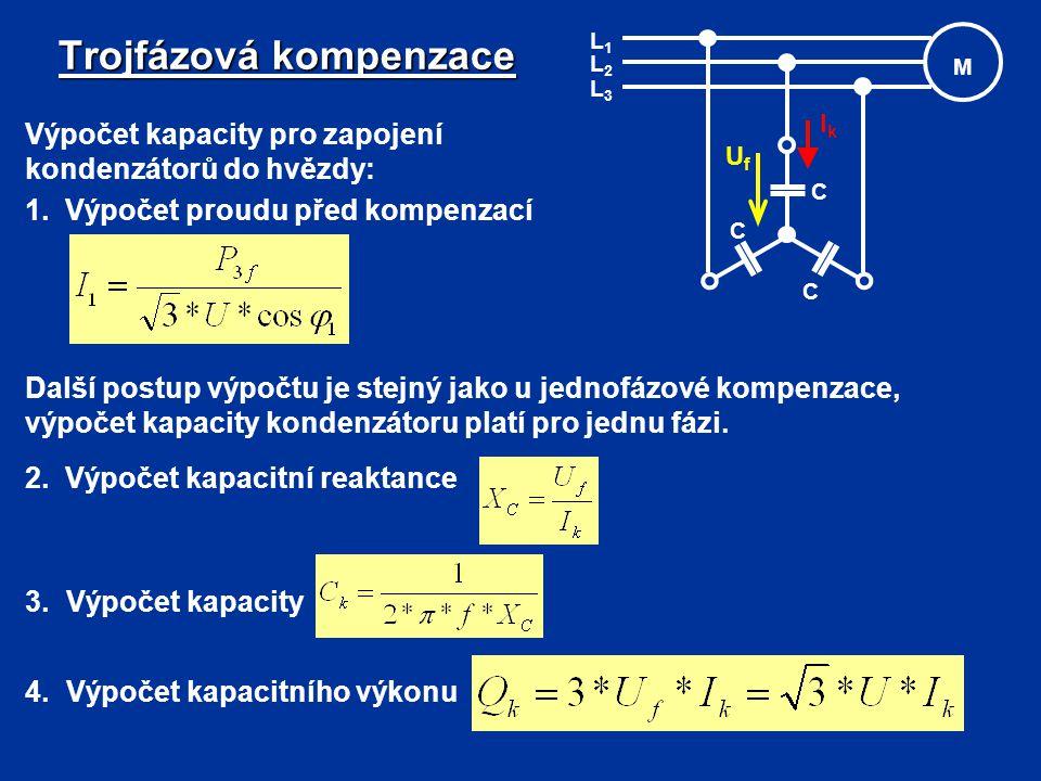 Trojfázová kompenzace Výpočet kapacity pro zapojení kondenzátorů do hvězdy: 1.Výpočet proudu před kompenzací C C C M L3L3 L1L1 L2L2 Další postup výpoč