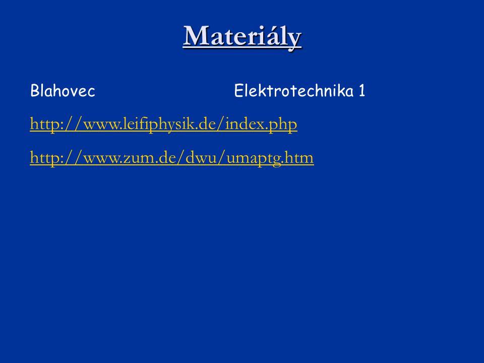 Materiály BlahovecElektrotechnika 1 http://www.leifiphysik.de/index.php http://www.zum.de/dwu/umaptg.htm