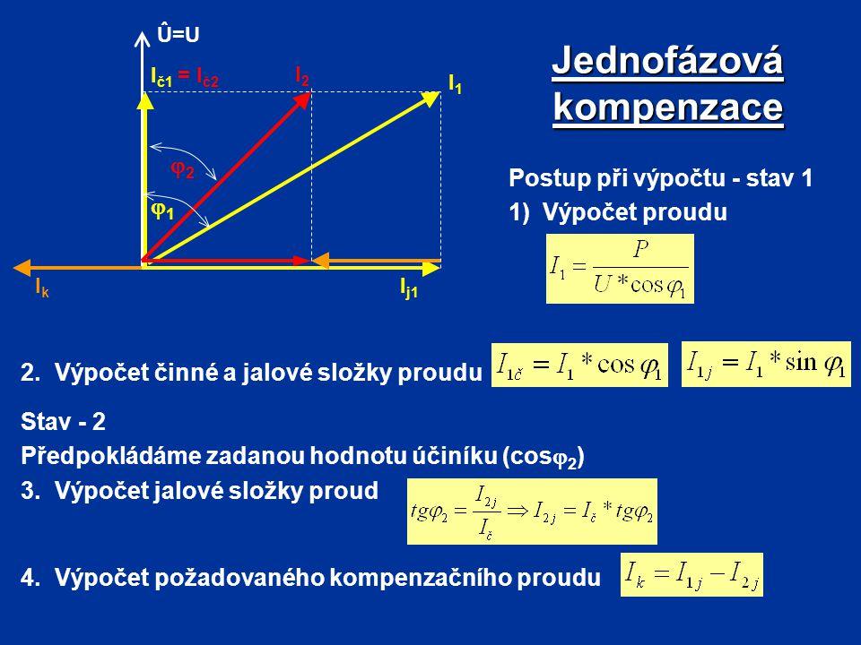 Jednofázová kompenzace Postup při výpočtu - stav 1 1)Výpočet proudu Û=U I j1 Ič1Ič1 I1I1 IkIk I2I2 = I č2 11 22 2.Výpočet činné a jalové složky pr