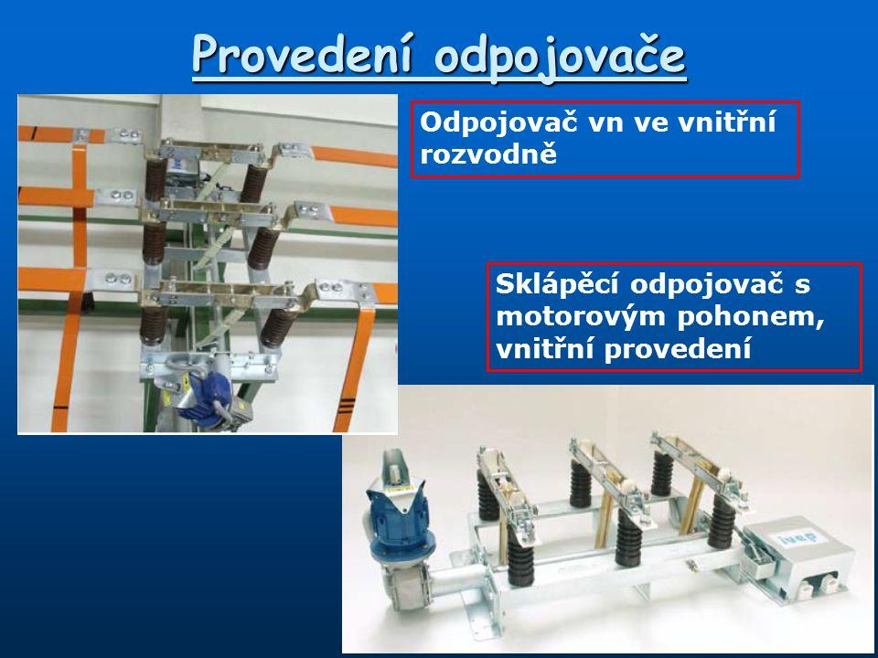 Provedení odpojovače Odpojovač vn ve vnitřní rozvodně Sklápěcí odpojovač s motorovým pohonem, vnitřní provedení