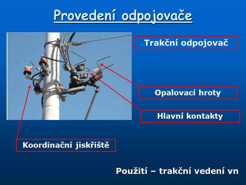 Provedení odpojovače Trakční odpojovač Koordinační jiskřiště Opalovací hroty Hlavní kontakty Použití – trakční vedení vn