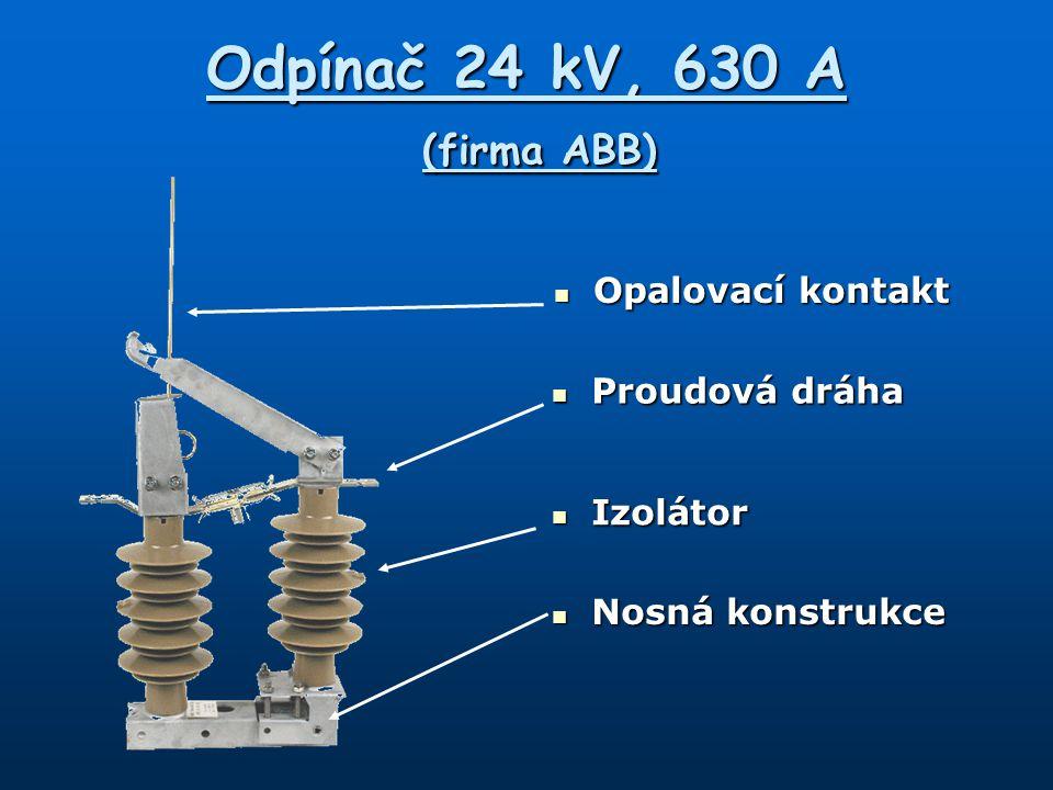 Odpínač 24 kV, 630 A (firma ABB) Opalovací kontakt Opalovací kontakt Proudová dráha Proudová dráha Izolátor Izolátor Nosná konstrukce Nosná konstrukce