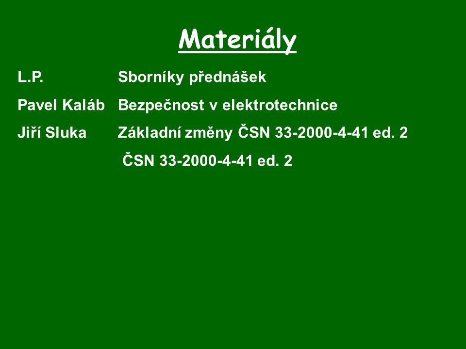 Materiály L.P.Sborníky přednášek Pavel KalábBezpečnost v elektrotechnice Jiří SlukaZákladní změny ČSN 33-2000-4-41 ed.