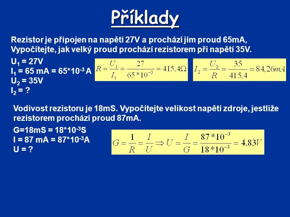 Rezistor je připojen na napětí 27V a prochází jím proud 65mA, Vypočítejte, jak velký proud prochází rezistorem při napětí 35V. Příklady U 1 = 27V I 1