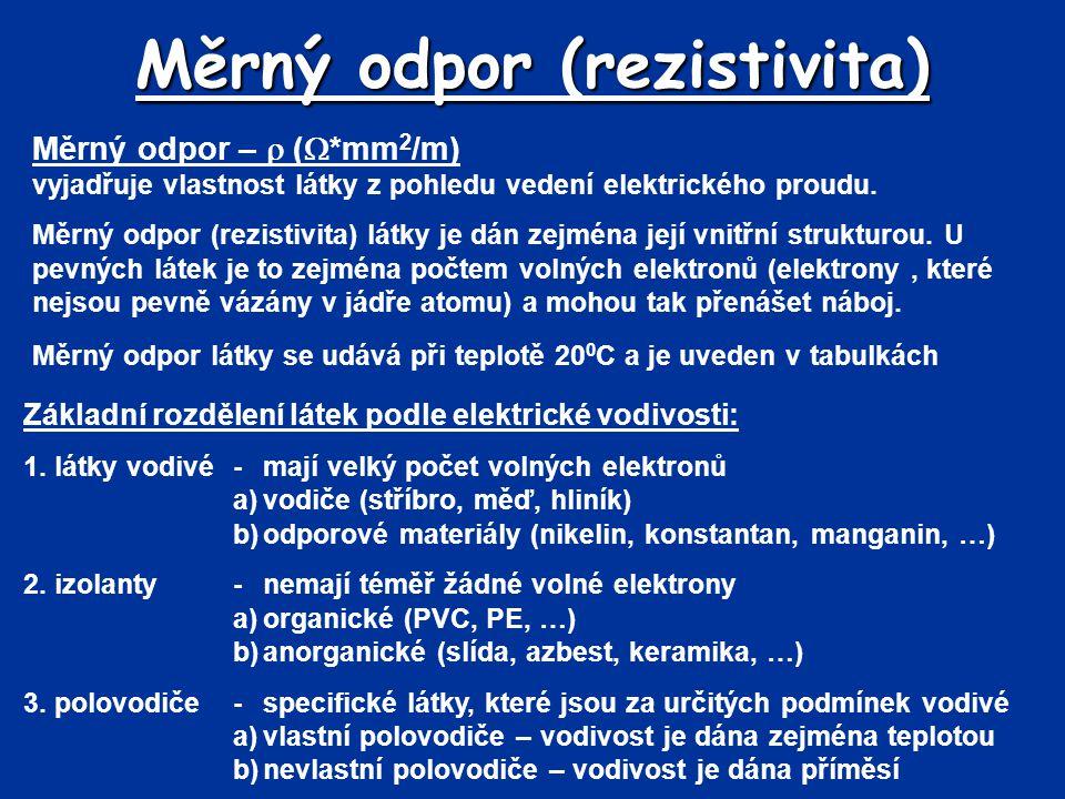 Měrný odpor –  (  *mm 2 /m) vyjadřuje vlastnost látky z pohledu vedení elektrického proudu. Měrný odpor (rezistivita) látky je dán zejména její vnit