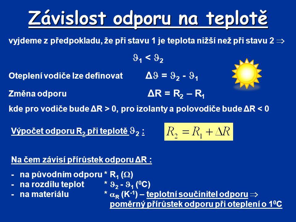 vyjdeme z předpokladu, že při stavu 1 je teplota nižší než při stavu 2  1 < 2 Oteplení vodiče lze definovat Δ = 2 - 1 Změna odporu ΔR = R 2 – R 1 kde