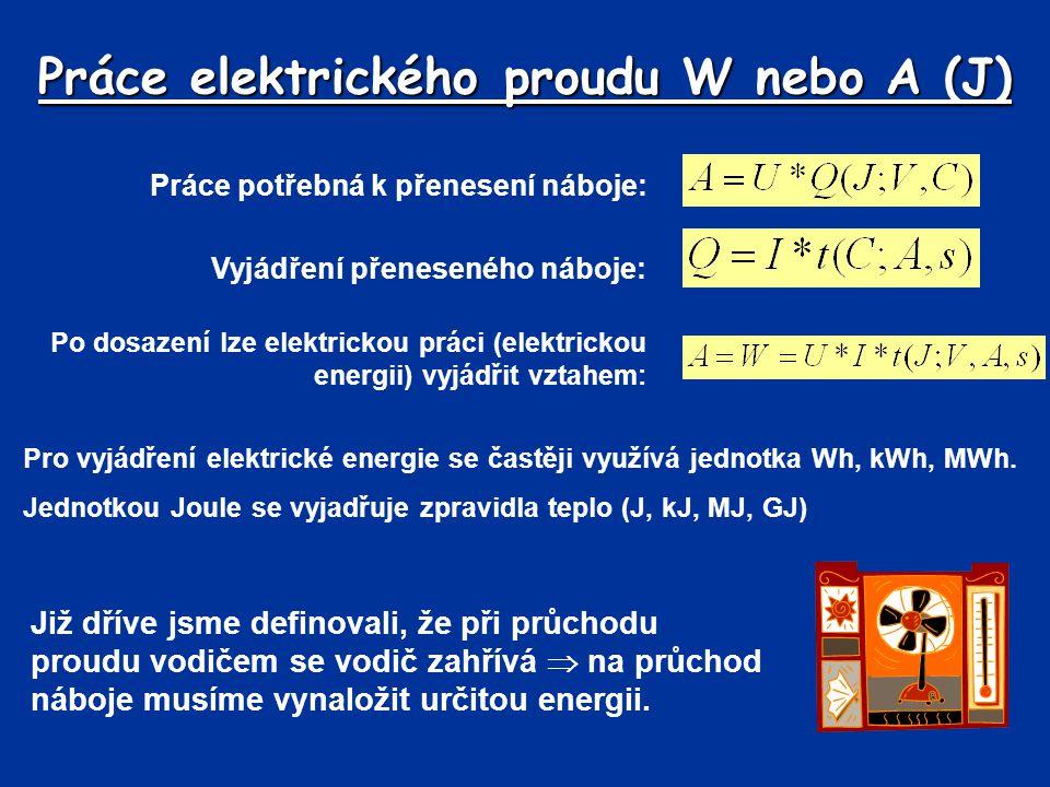 Práce potřebná k přenesení náboje: Práce elektrického proudu W nebo A (J) Vyjádření přeneseného náboje: Po dosazení lze elektrickou práci (elektrickou