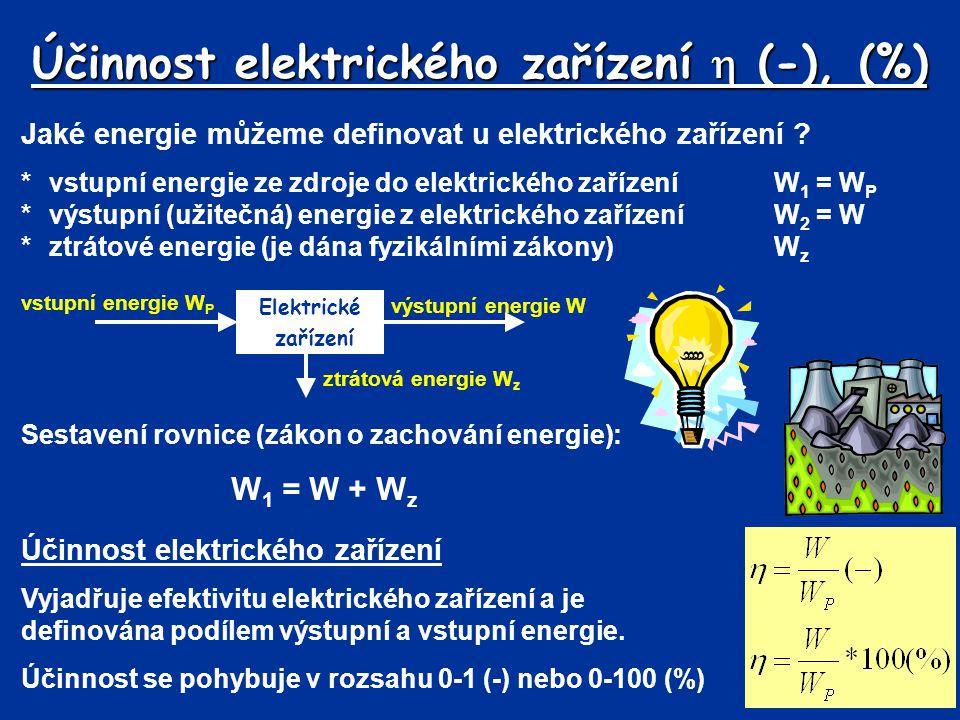 Jaké energie můžeme definovat u elektrického zařízení ? *vstupní energie ze zdroje do elektrického zařízeníW 1 = W P *výstupní (užitečná) energie z el
