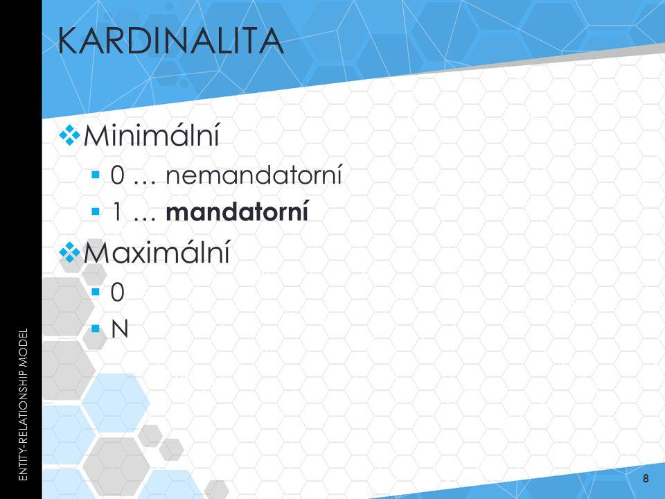KARDINALITA  Minimální  0 … nemandatorní  1 … mandatorní  Maximální  0  N ENTITY-RELATIONSHIP MODEL 8