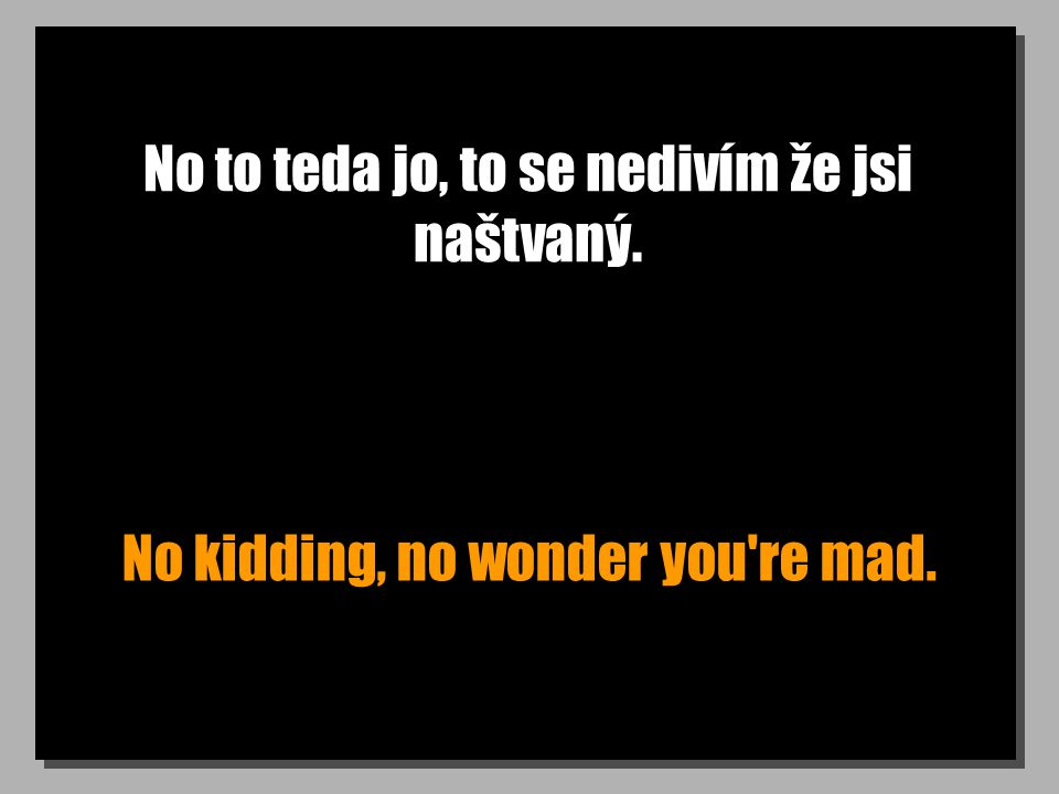 Už přišels na to, co bys chtěl, abych provedl? So have you figured out what you d like me to do?