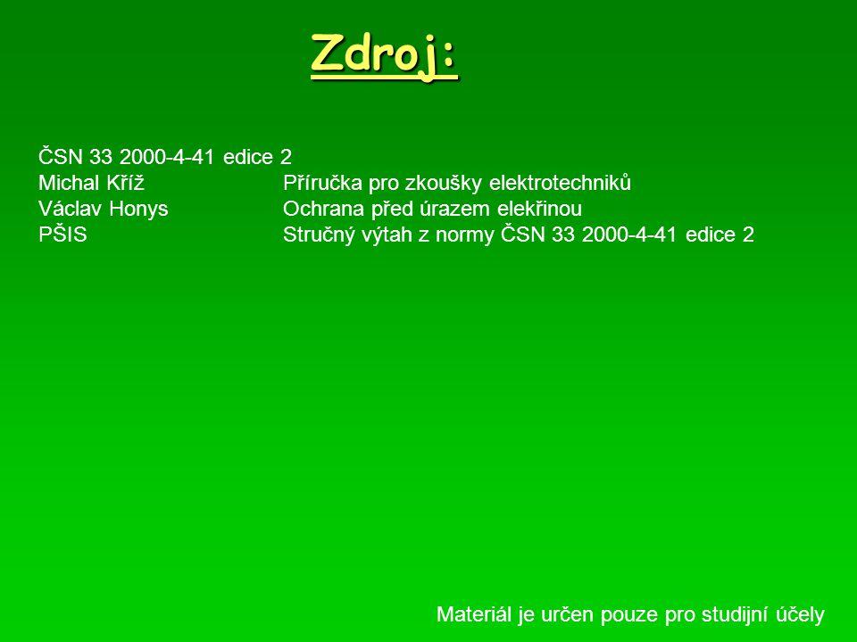 Zdroj: ČSN 33 2000-4-41 edice 2 Michal KřížPříručka pro zkoušky elektrotechniků Václav HonysOchrana před úrazem elekřinou PŠISStručný výtah z normy ČS