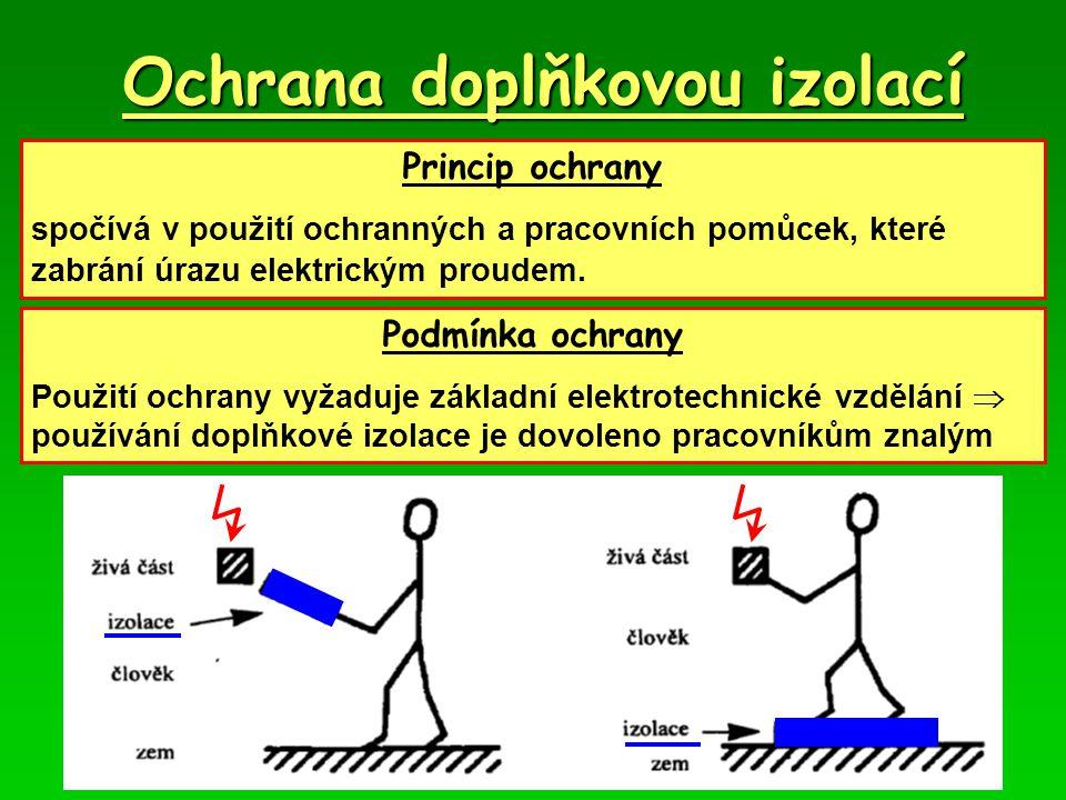 Ochrana doplňkovou izolací Princip ochrany spočívá v použití ochranných a pracovních pomůcek, které zabrání úrazu elektrickým proudem. Podmínka ochran