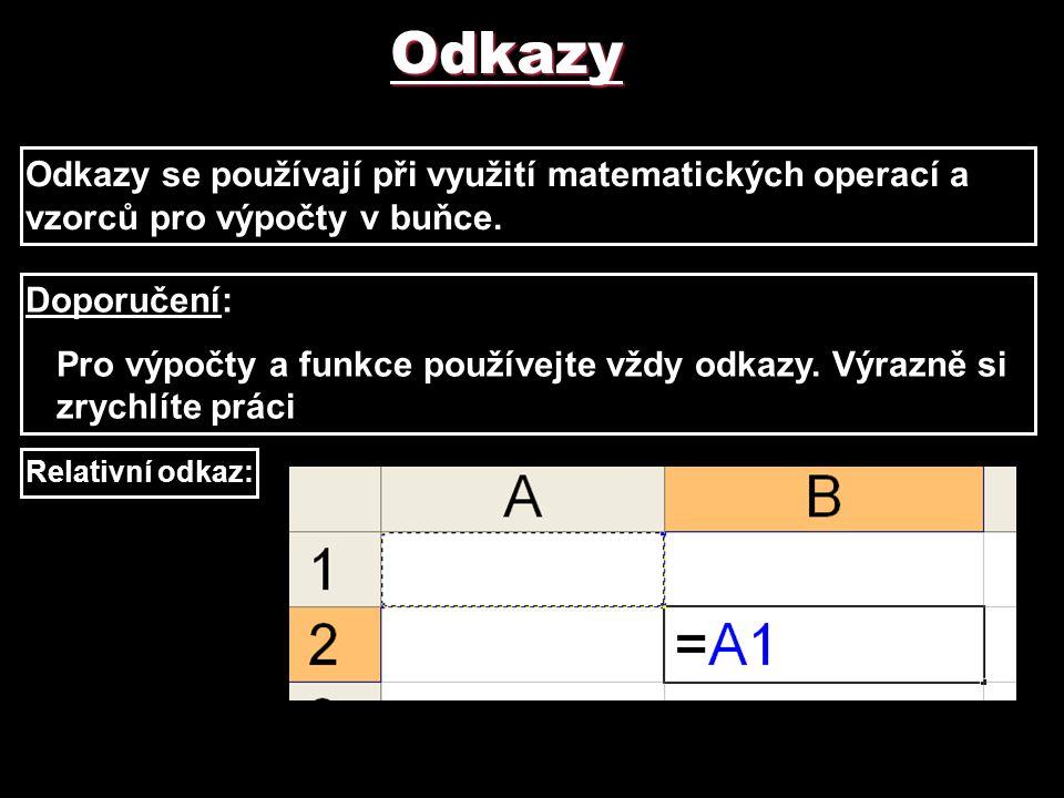 Odkazy Odkazy se používají při využití matematických operací a vzorců pro výpočty v buňce. Doporučení: Pro výpočty a funkce používejte vždy odkazy. Vý