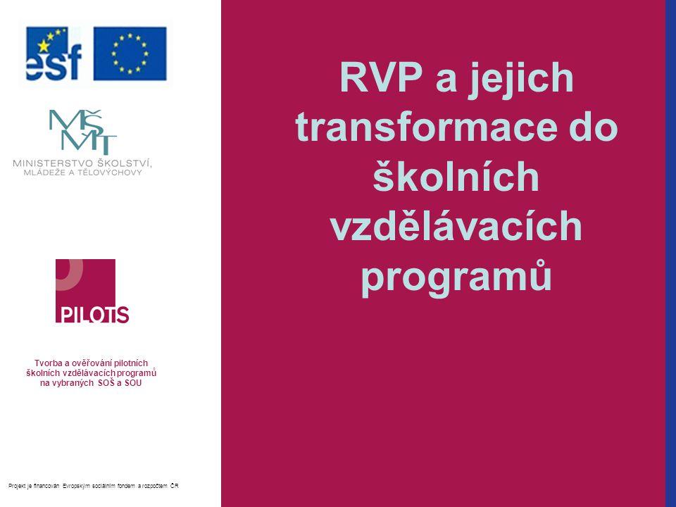 RVP a jejich transformace do školních vzdělávacích programů Tvorba a ověřování pilotních školních vzdělávacích programů na vybraných SOŠ a SOU Projekt