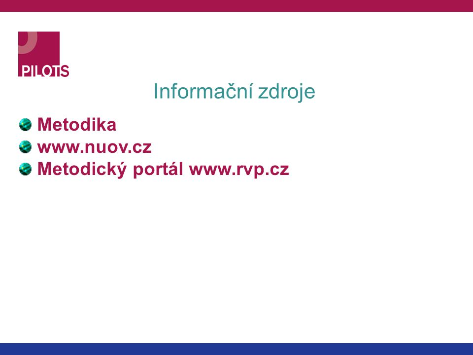Informační zdroje Metodika www.nuov.cz Metodický portál www.rvp.cz