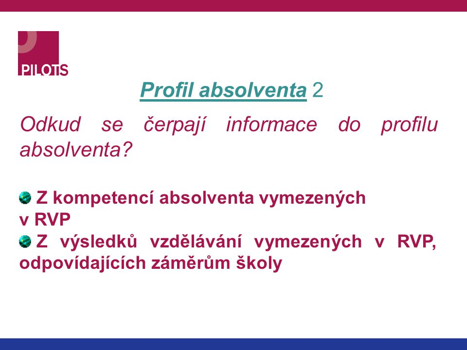 Profil absolventa 2 Odkud se čerpají informace do profilu absolventa? Z kompetencí absolventa vymezených v RVP Z výsledků vzdělávání vymezených v RVP,