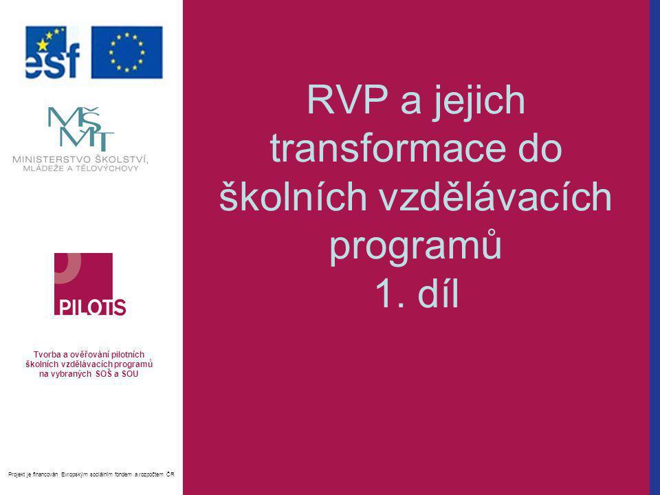 RVP a jejich transformace do školních vzdělávacích programů 1. díl Tvorba a ověřování pilotních školních vzdělávacích programů na vybraných SOŠ a SOU