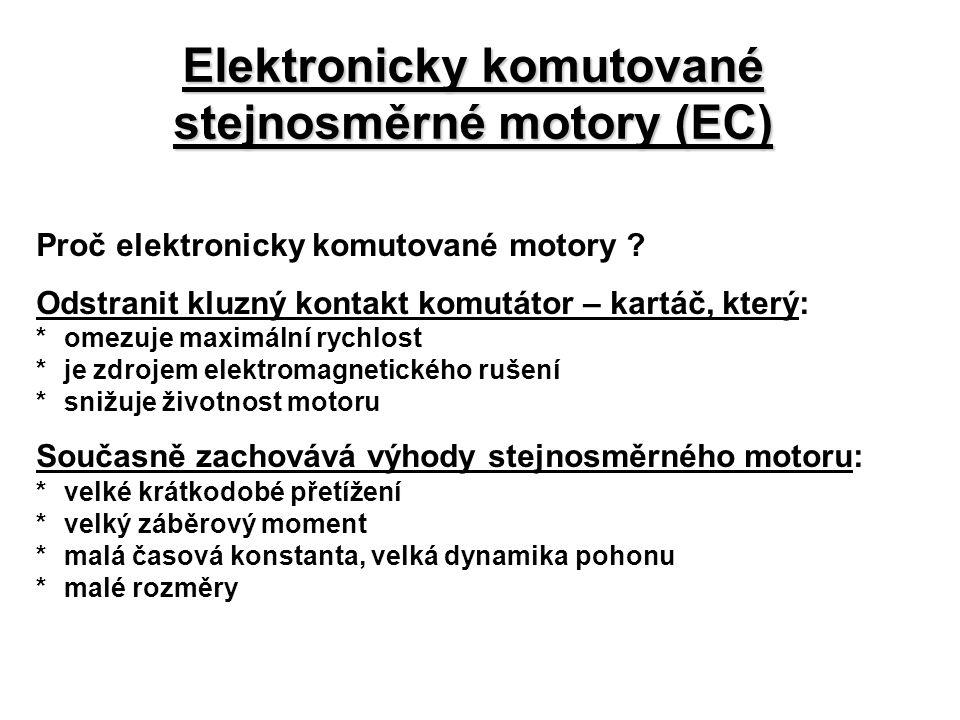 Elektronicky komutované stejnosměrné motory (EC) Proč elektronicky komutované motory ? Odstranit kluzný kontakt komutátor – kartáč, který: *omezuje ma