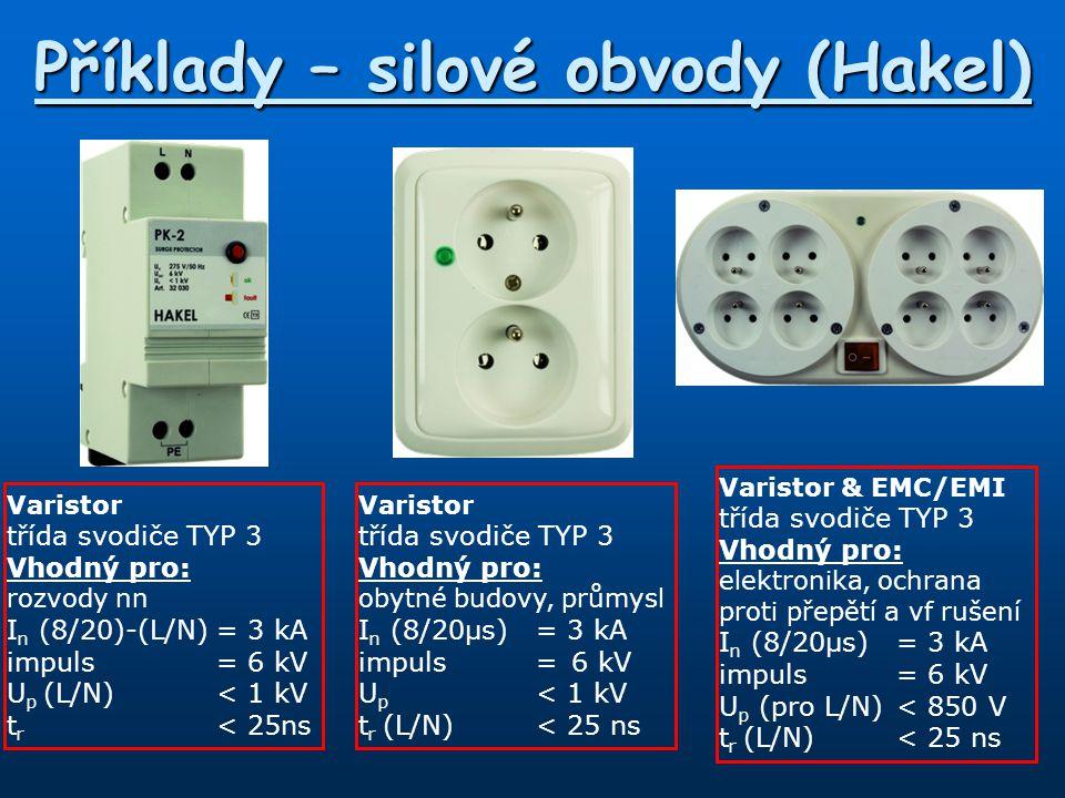 Příklady – silové obvody (Hakel) Varistor třída svodiče TYP 3 Vhodný pro: rozvody nn I n (8/20)-(L/N)= 3 kA impuls= 6 kV U p (L/N)< 1 kV t r < 25ns Va