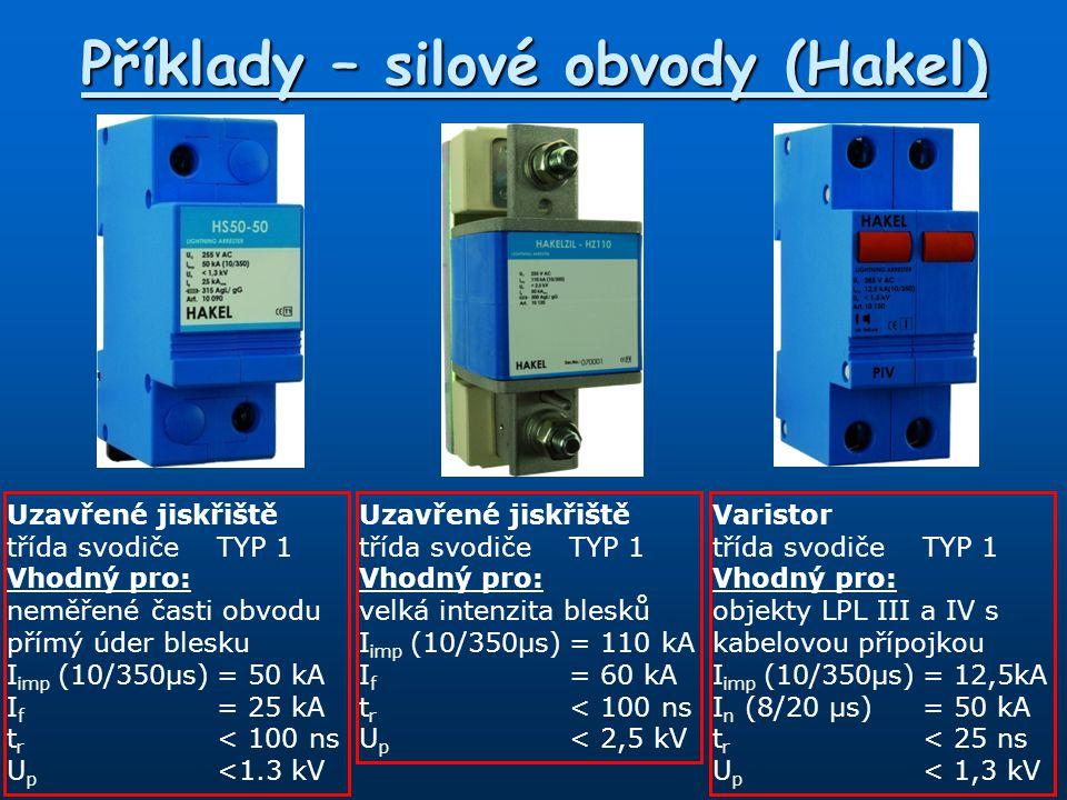 Příklady – silové obvody (Hakel) Varistor+bleskojistka třída svodiče TYP 1+2 Vhodný pro: ochranná úroveň LPL II I imp (10/350)= 12,5kA (platí pro L/N) I n (8/20µs)= 25 kA U p < 1,2 kV t r < 25ns Varistor+bleskojistka třída svodiče TYP 2 Vhodný pro: obytné budovy, průmysl I n (8/20µs)= 20 kA I f = 100 A U p < 1,3 kV t r (L/N)< 25 ns t r (N/PE)< 100 ns Varistor & EMC/EMI třída svodiče TYP 3 Vhodný pro: elektronika, ochrana proti přepětí a vf rušení I n (8/20µs)= 3 kA impuls= 6 kV U p (pro L/N)< 850 V t r (L/N)< 25 ns
