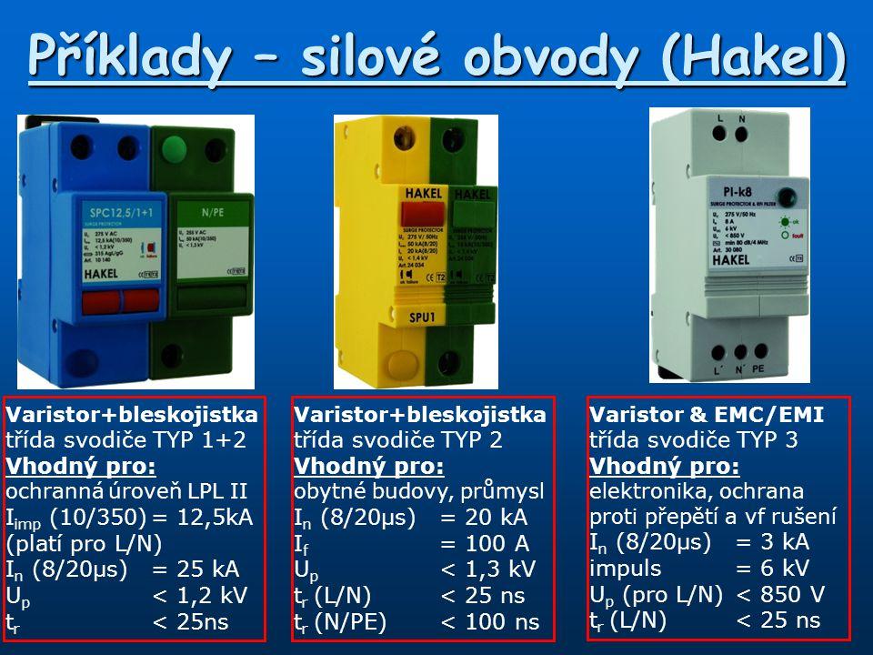Příklady – silové obvody (Hakel) Varistor třída svodiče TYP 3 Vhodný pro: rozvody nn I n (8/20)-(L/N)= 3 kA impuls= 6 kV U p (L/N)< 1 kV t r < 25ns Varistor třída svodiče TYP 3 Vhodný pro: obytné budovy, průmysl I n (8/20µs)= 3 kA impuls=6 kV U p < 1 kV t r (L/N)< 25 ns Varistor & EMC/EMI třída svodiče TYP 3 Vhodný pro: elektronika, ochrana proti přepětí a vf rušení I n (8/20µs)= 3 kA impuls= 6 kV U p (pro L/N)< 850 V t r (L/N)< 25 ns