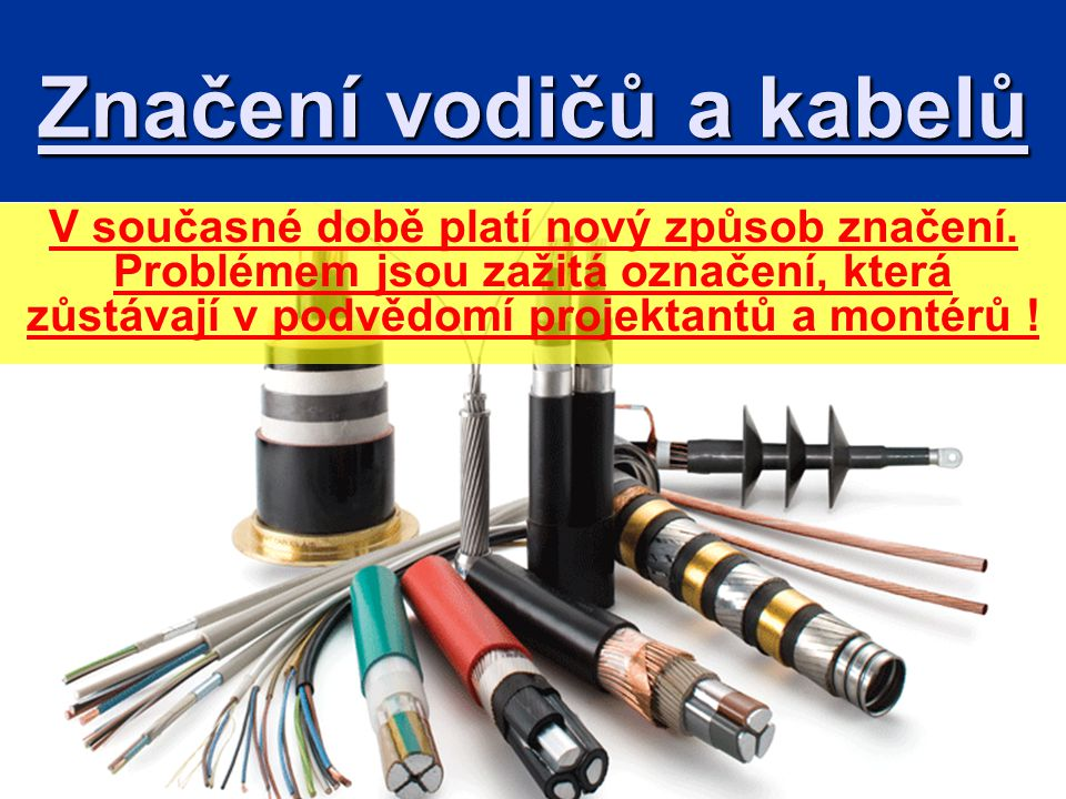 Značení vodičů a kabelů V současné době platí nový způsob značení.